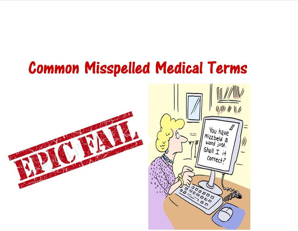 Common Misspelled and Mispronounced Medical Terms