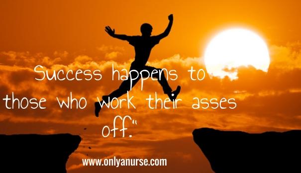 success happens to those who work their asses off