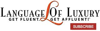 Language of Luxury - Get Fluent. Get Affluent.