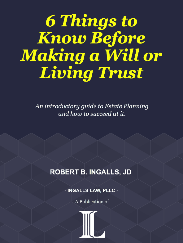 Six Things to Know Before Making a Will or Living Trust