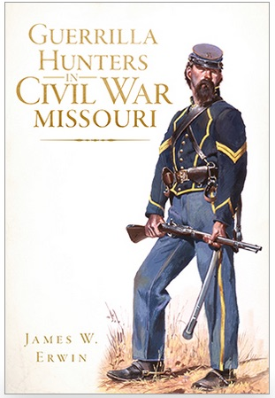 James W. Erwin's  Guerrilla Hunters in Civil War Missouri