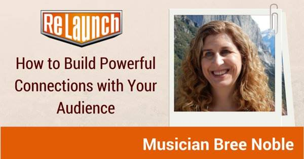 Relaunch Show Ep 327: How to Build Powerful Connections with Your Audience – Musician Bree Noble