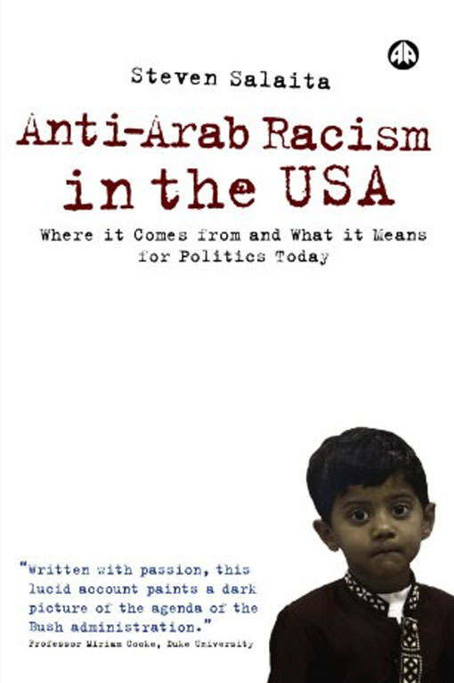 Anti-Arab Racism in the USA: Where it Comes From and What it Means for Politics Today by Steven Salaita
