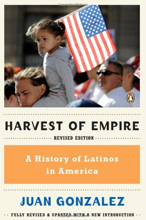 Harvest of Empire: A History of Latinos in America by Juan Gonzalez