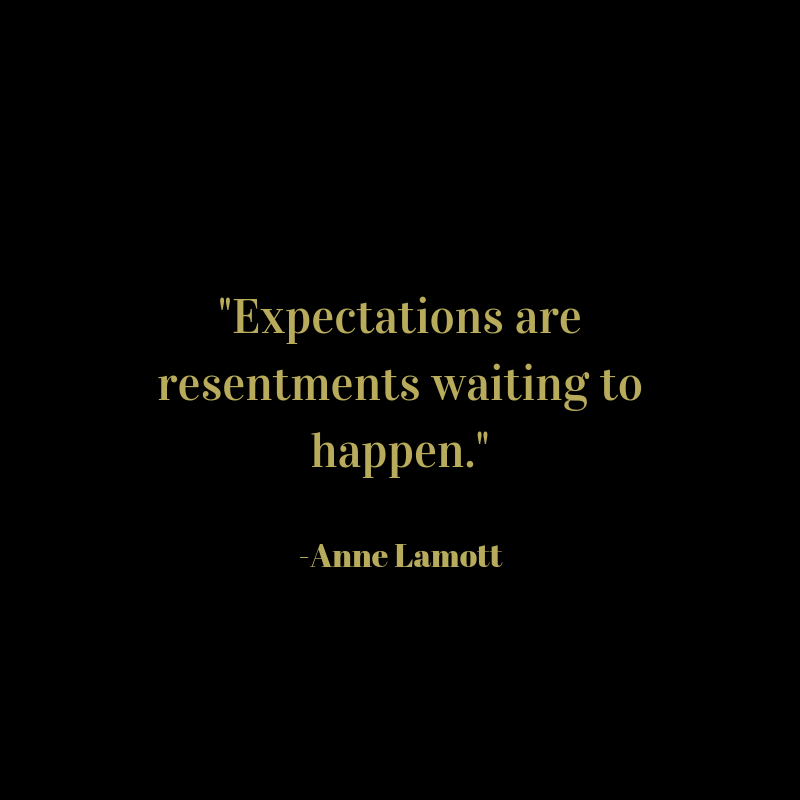 %22Expectations are resentments waiting to happen.%22.png