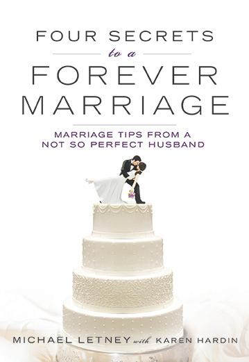 Four Secrets to a Forever Marriage Michael Letney Karen Hardin