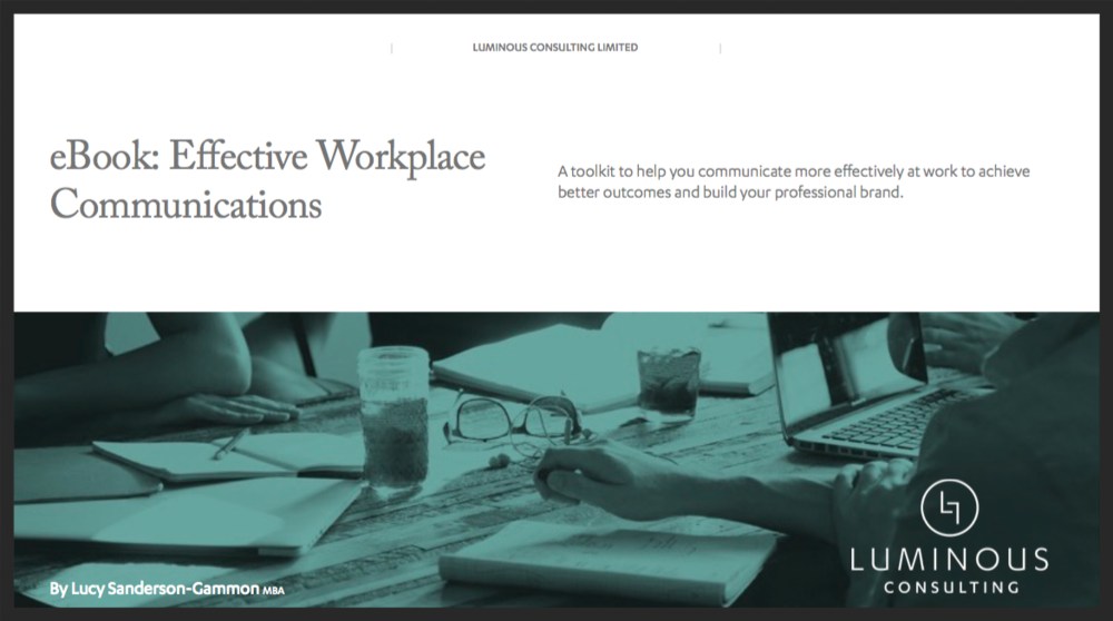 Subscribe and receive a free copy of my eBook: Effective Workplace Communications. This eBook is a toolkit that will help you communicate more effectively at work to achieve better outcomes and build your professional brand.