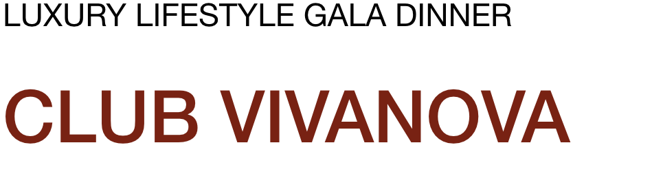 2020 Club Vivanova Luxury Lifestyle Gala Dinner . 6th Edition . Saturday 4th April 2020