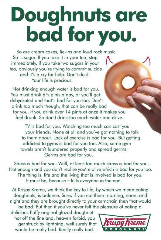backonpointe :      toethefinishline :      dontstoptriing :      feelingoftemptation :      helloyoucreatives :     Doughnuts are bad for you.      awesome job, Krispy Kreme     I'm pretty sure a krispy kreme ad just summarized my views on health better than I can.     I love this!!      This is beautiful.
