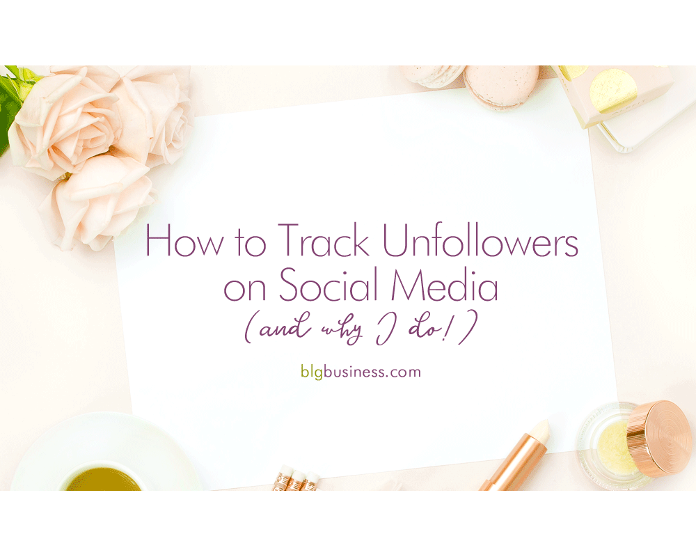 How to Track Unfollowers on Social Media (and Why I Do