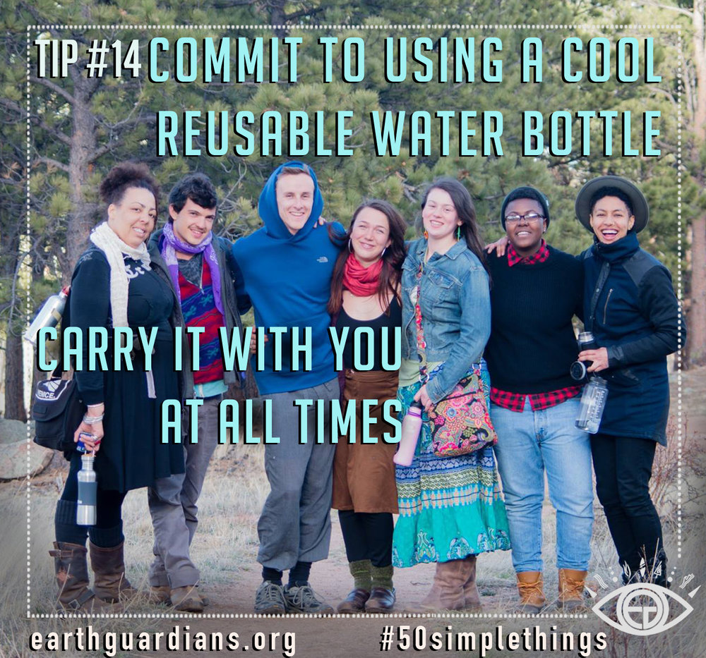 Earth Guardians every where are dedicated to using reusable items to decrease our impact on the world!