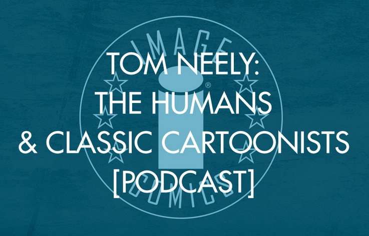 Listen to The HUMANS Art-Monkey, Tom Neely yapping on the IMAGE Comics Podcast about the series and it's future, plus - his past works, classic cartooning and Mad Magazine!! It's a good time!