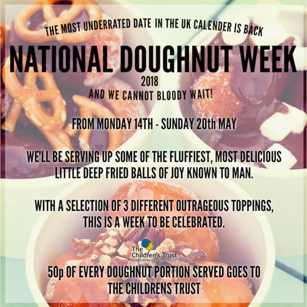 MONDAY 14TH MAY – SUNDAY 20TH MAY  NATIONAL DOUGHNUT WEEK. 50P OF EVERY PORTION SERVED GOES TO CHARITY!