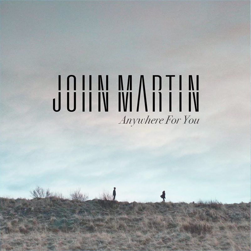 John-Martin-Anywhere-for-You.jpg
