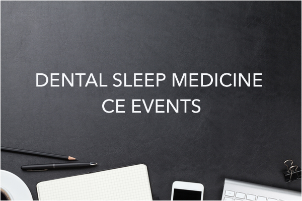 Upcoming Dental Sleep Medicine CE Events