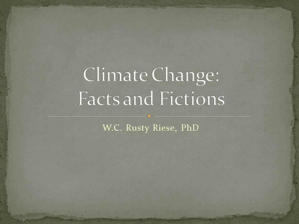 Climate Change - Facts and Fictions_WC Rusty Riese PhD_East Texas Geological Society
