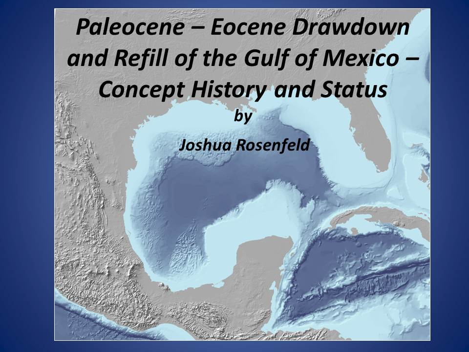 Paleocene-Eocene Drawdown and Refill of the Gulf of Mexico - Concept History and Status_Joshua Rosenfeld_East Texas Geological Society