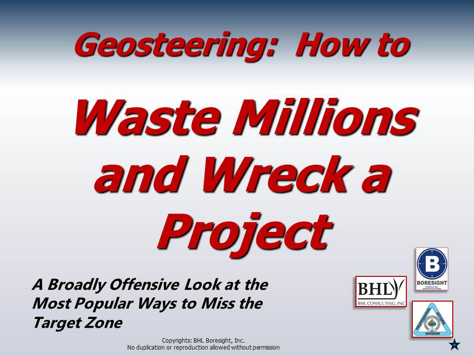 Geosteering-How to Waste Millions and Wreck a Project_Presented by Raymond Woodward (1).JPG