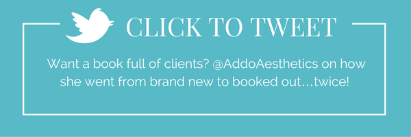 Want a book full of clients? AddoAesthetics on how she went from brand new to booked out…twice!