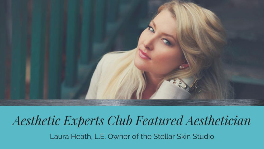 Aesthetic Experts Club Spotlight: Laura Heath of Stellar Skin Studi