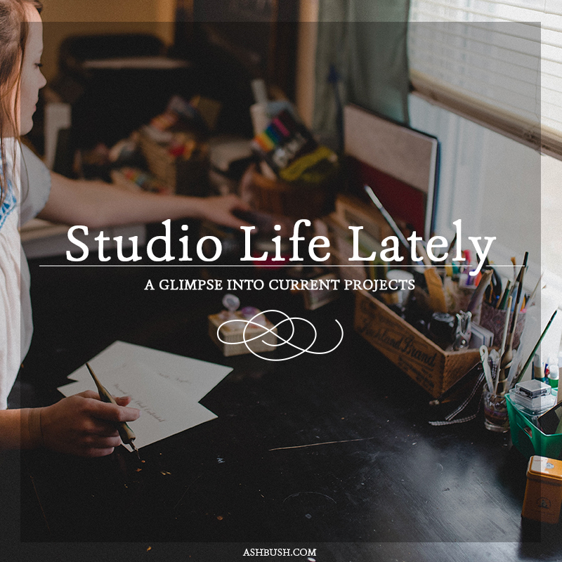 Studio Life Lately - a glimpse into current projects with calligrapher/letterer, Ashley Bush