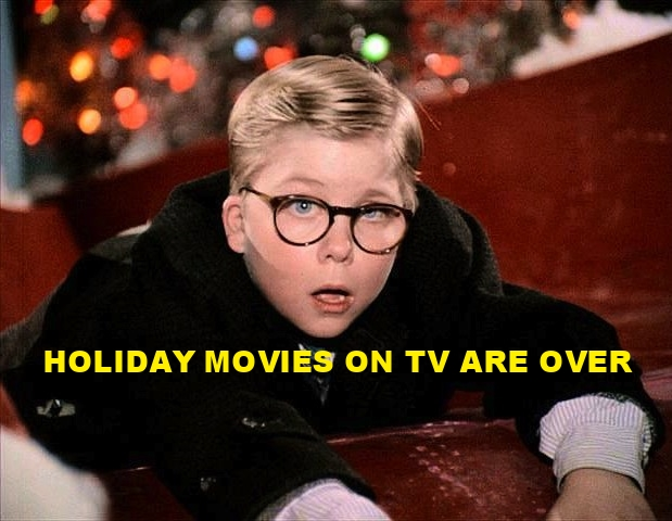 HOLIDAY MOVIES ON TV ARE OVER
