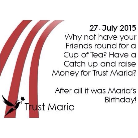 Have a cup of tea and a cake with your friends on 27th July for Maria to celebrate her birthday and fundraise for Trust Maria at the same time!  Thankyou for supporting Trust Maria and raising money for our Local Hospices.