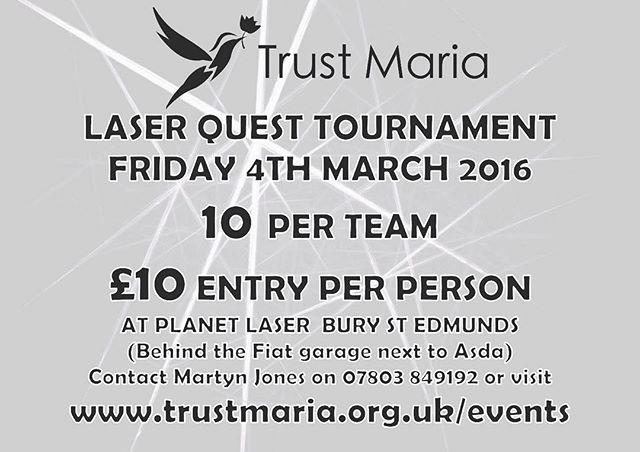 Join the Trust Maria Laser Quest Team  4th March 2016  Www.trustmaria.org.uk/events