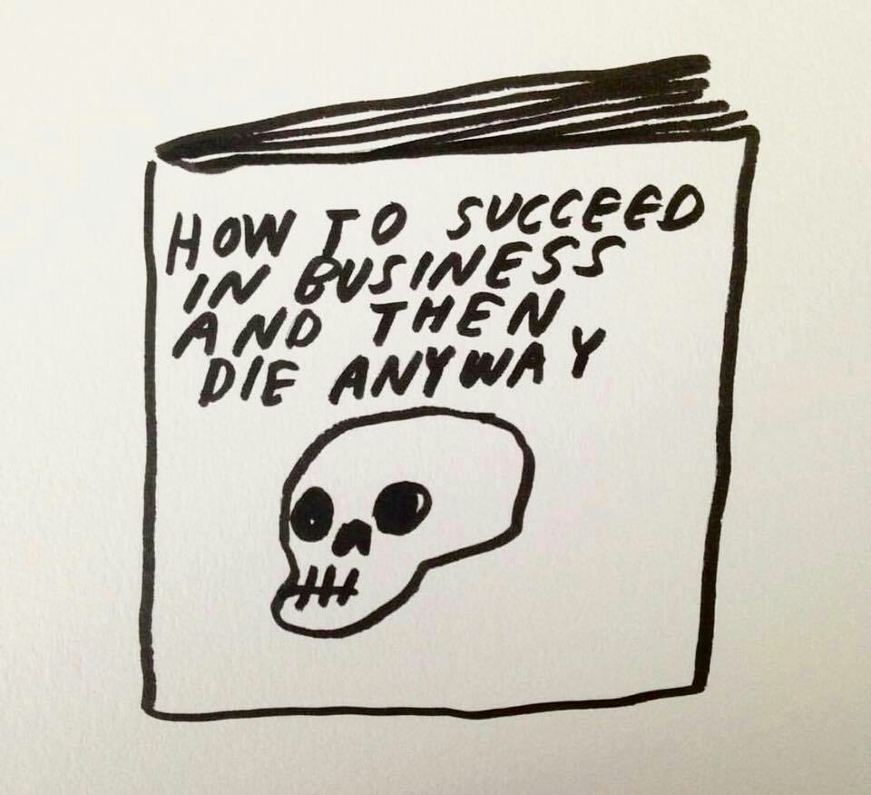"""""""Como ter sucesso nos negócios e então morrer, de qualquer forma."""""""