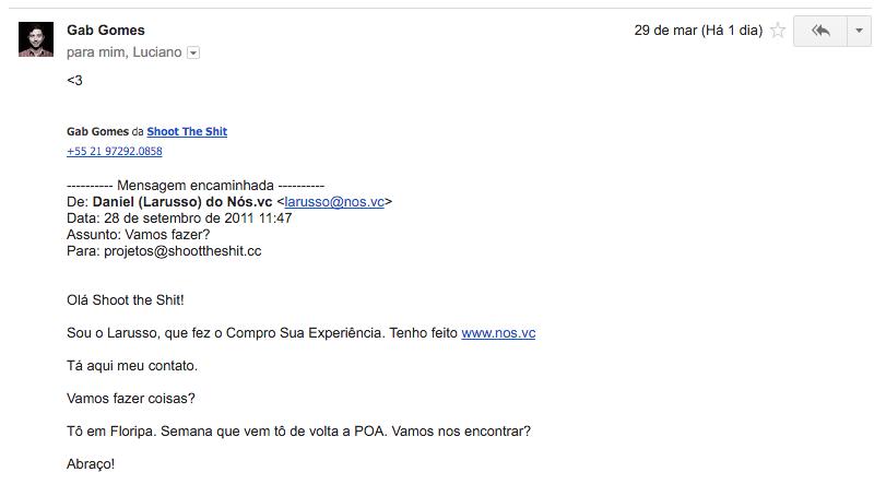 Ontem, o Gab Gomes me encaminhou o primeiro email que mandei pra ele, há quase 5 anos.