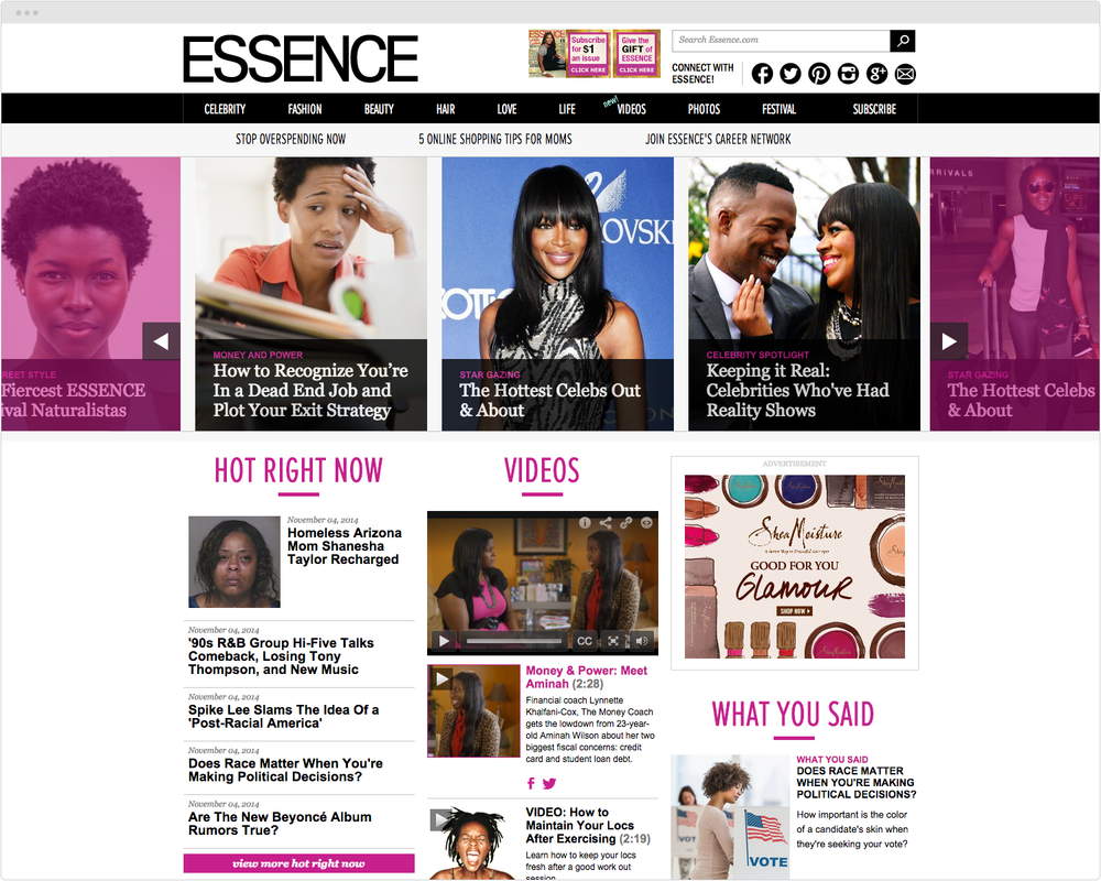 BRAND  Essence.com   PROJECT   Homepage Redesign   WORK  UX Art Direction Visual Design Product Development   DESCRIPTION  As fill-in Art Director for Essence.com for six months, I redesigned the homepage and multiple landing pages (Hair, Videos, & Festival)   ➭   Essence.com