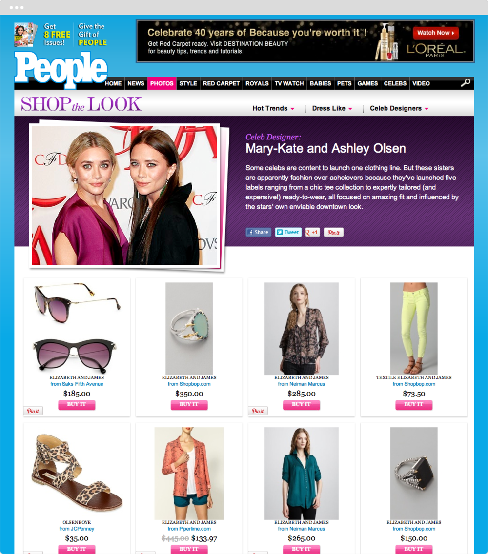 People   PROJECT   StyleWatch eCommerce Product Collections     WORK  UX Visual Design   DESCRIPTION  Designed new product collection pages based on celebrity designs and looks to increase ecommerce sales within the style section of People.com.