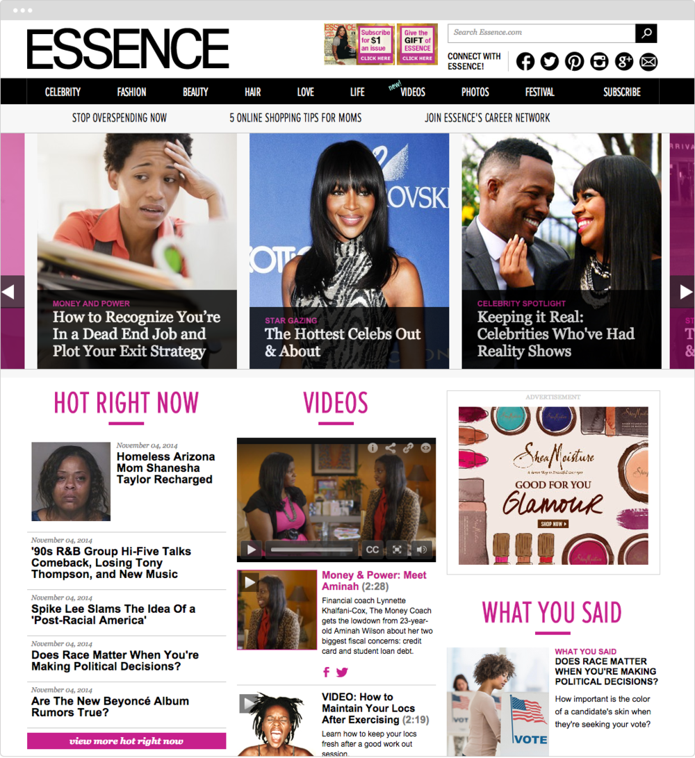 Essence   PROJECT   Homepage Redesign   WORK  UX Art Direction Visual Design Product Development   DESCRIPTION  As fill-in Art Director for Essence.com for six months, I redesigned the homepage and multiple landing pages (Hair, Videos, & Festival)   ➭  Essence.com
