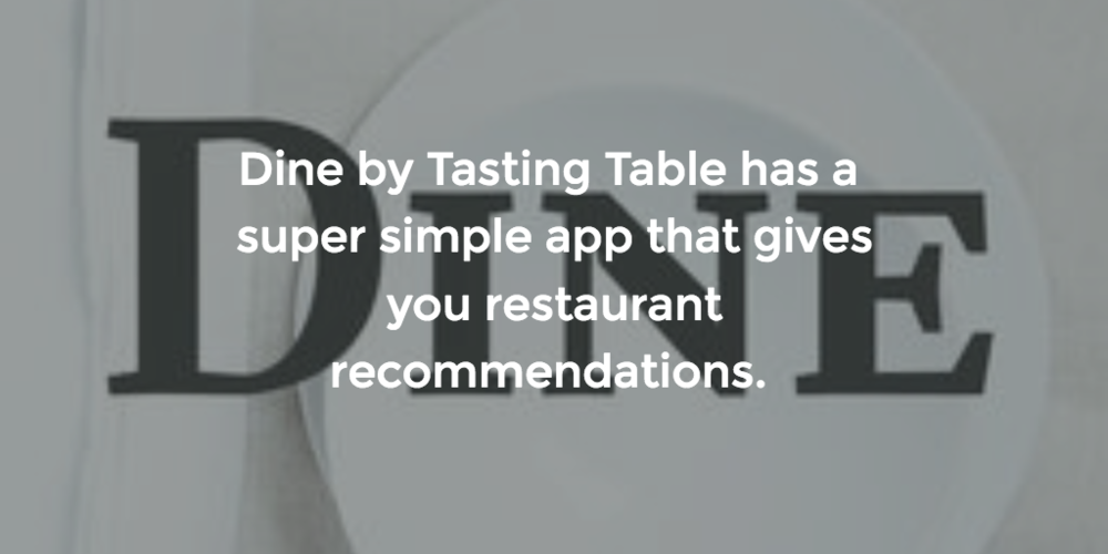 Dine by Tasting Table is another one of our recommended mobile apps that provide restaurant recommendations.