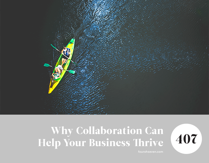 Why Collaboration Can Help Your Business Thrive - Four Oh Seven