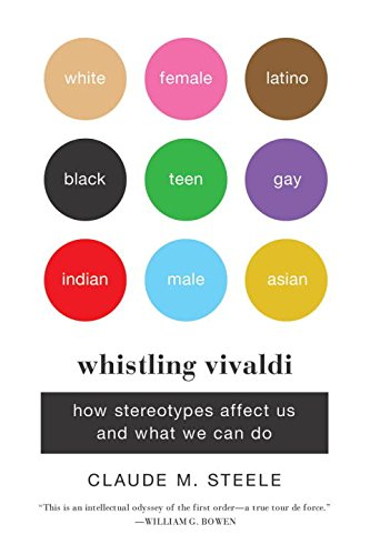 Claude M Steele. Whistling Vivaldi. How Stereotypes Affect Us and What We Can Do