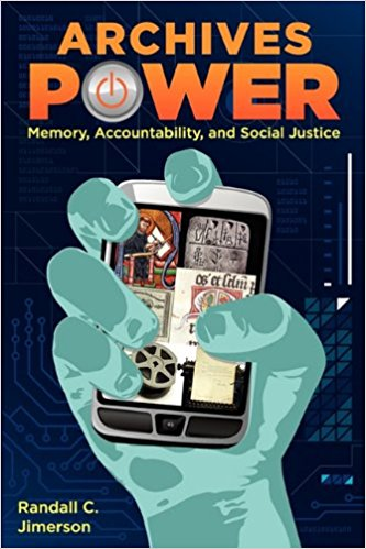 Randall C Jimerson. Archives Power. Memory, Accountability and Social Justice
