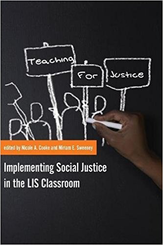 Nicole A Cooke & Miriam E Sweeney. Teaching for Justice. Implementing Social Justice in the LIS Classroom