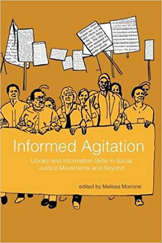 Carlos JohnsonMelissa Morrone.Informed Agitation: Library and Information Skills in Social Justice Movements and Beyond