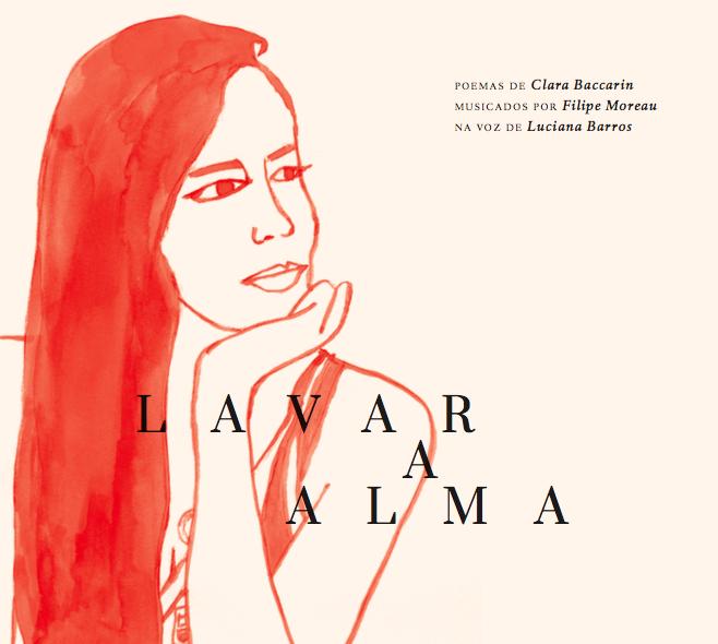 Álbum - Lavar a Alma - poemas de Clara Baccarinmusicados por Filipe Moreauna voz de Luciana Barros