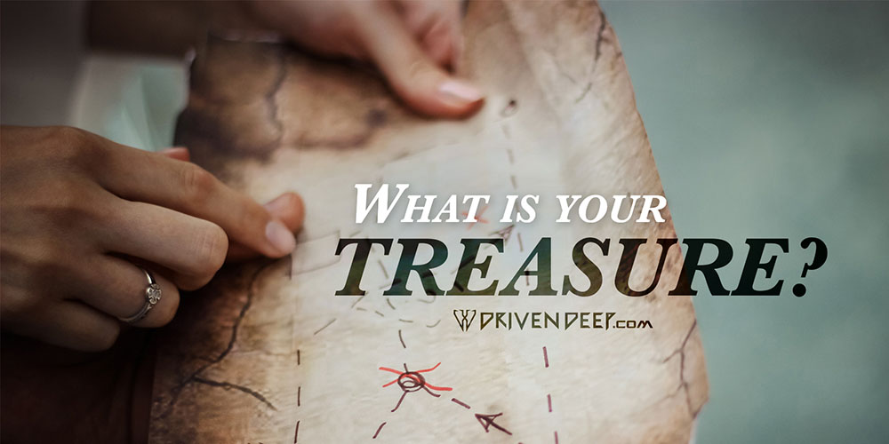 Driven Deep Article: What is your treasure?