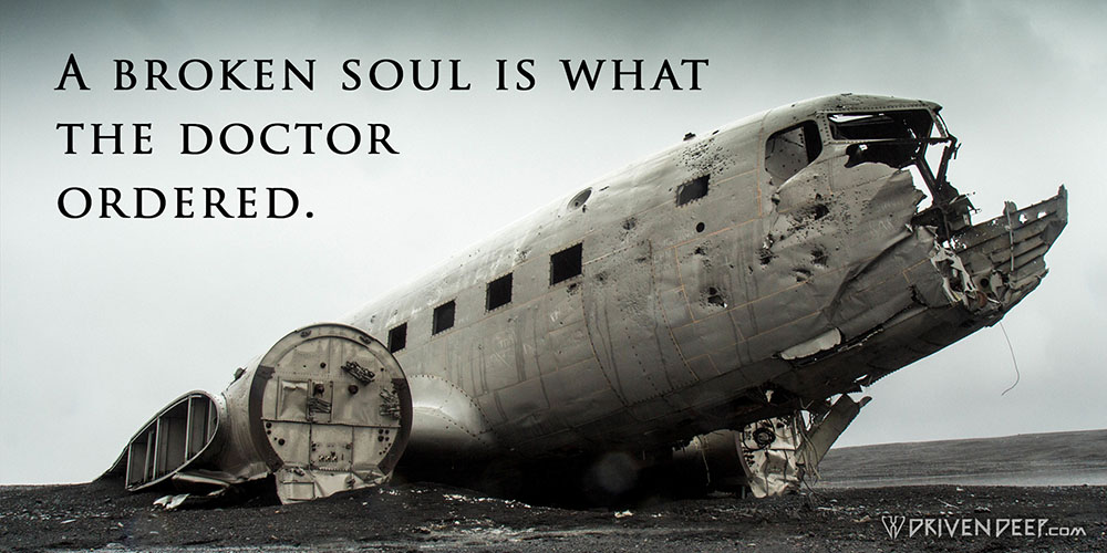 Driven Deep Article: A broken soul is what the doctor ordered.