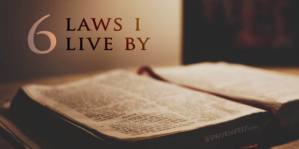 Driven Deep Article: 6 laws I live by.