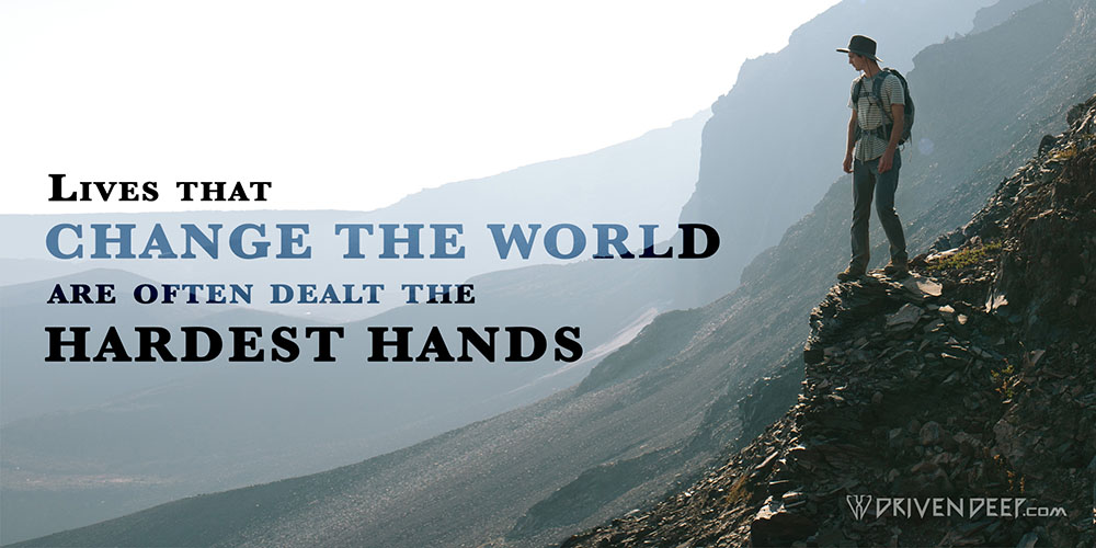 Driven Deep Article: Lives that change the world are often dealt the hardest hands.