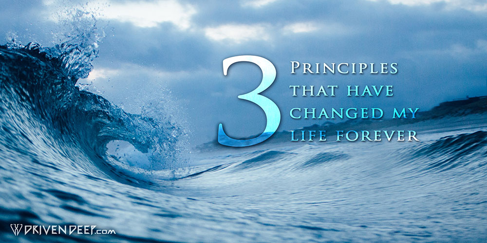 Driven Deep Article: 3 principles that have changed my life forever.