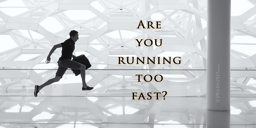 Driven Deep Article: Are you running too fast?
