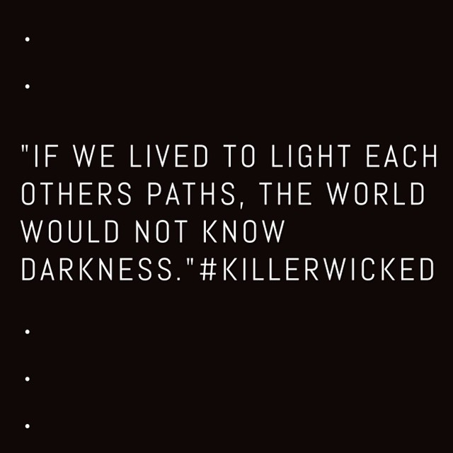 Go to KILLERWICKED.com/quotes for a free positive message to share. Courtesy of our newest family member @nourmoonchild hashtag #KILLERWICKED