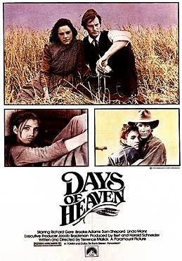 Days of Heaven (1978) dir. Terrence Malick Rated: PG image: ©1978 Paramount Pictures