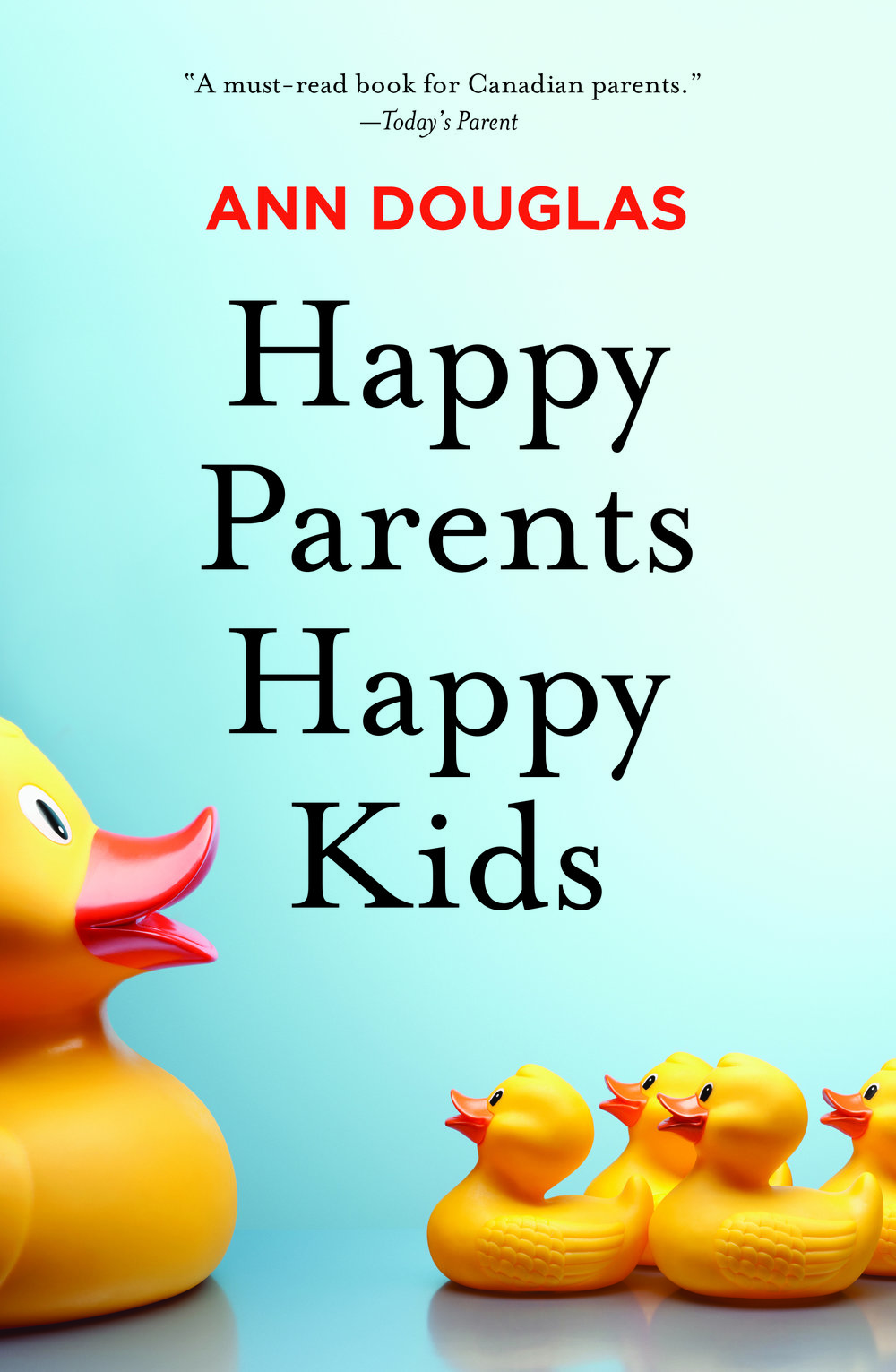 Happy Parents, Happy Kids  — the latest book by parenting author Ann Douglas — has just been published by HarperCollins Canada.