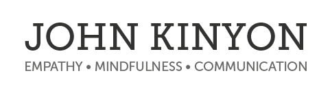 John Kinyon - Empathy • Mindfulness • Communication